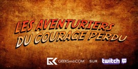 Les Aventuriers du Courage Perdu - Geeks and Com Twitch