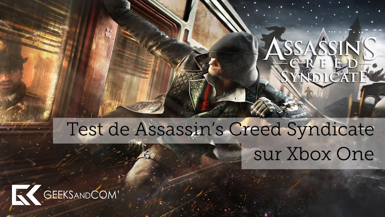 test de assassin 39 s creed syndicate sur xbox one geeks and com 39. Black Bedroom Furniture Sets. Home Design Ideas