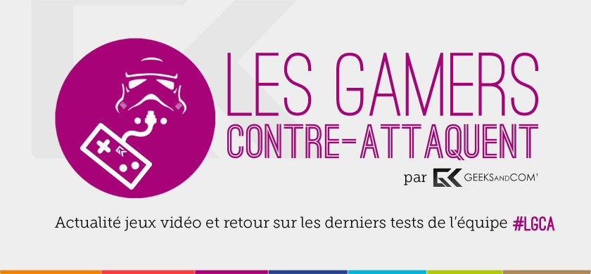 Banniere Les Gamers Contre-Attaquent - Podcast Jeux Video Geeks and Com - LGCA